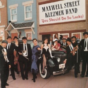 Maxwell Street Klezmer Band - You Should Be So Lucky!