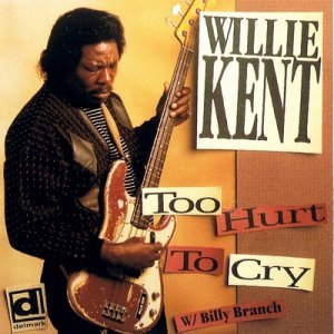 Willie Kent - Too Hurt To Cry (1994)