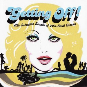 VA - Getting Off!: The Seductive Sounds Of 70's Adult Cinema (2007)