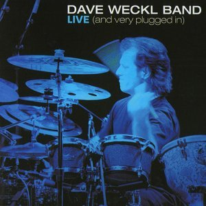 Dave Weckl Band - Live [And Very Plugged In] (2003)