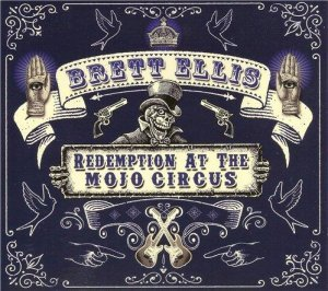 Brett Ellis - Redemption at the Mojo Circus / Reflections of Electrified Music (2014)