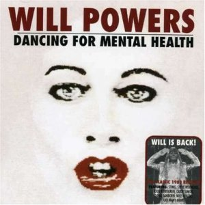 Will Powers - Dancing For Mental Health (1983) [Reissue 2005]