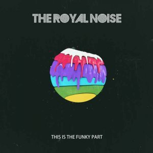 The Royal Noise - This Is The Funky Part (2014)