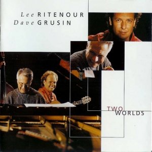 Dave Grusin & Lee Ritenour - Two Worlds (2000)