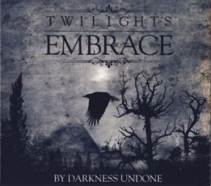 Twilight's Embrace - By Darkness Undone (2014)