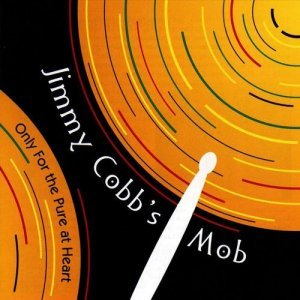 Jimmy Cobb's Mob - Only for the Pure at Heart (1998)