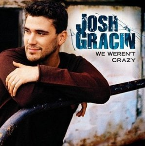 Josh Gracin - We Weren't Crazy (2008)