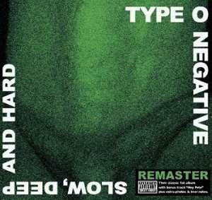 Type O Negative - Slow, Deep Deep And Hard [Remastered] (2009)