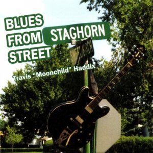 Travis ''Moonchild'' Haddix - Blues From Staghorn Street (2003)