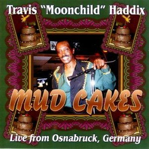 Travis ''Moonchild'' Haddix - Mud Cakes (2005)