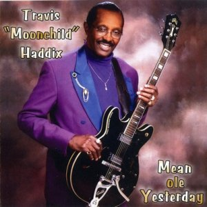 Travis ''Moonchild'' Haddix - Mean Ole Yesterday (2007)