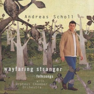 Andreas Scholl With Orpheus Chamber Orchestra - Wayfaring Stranger - Folksongs (2001)
