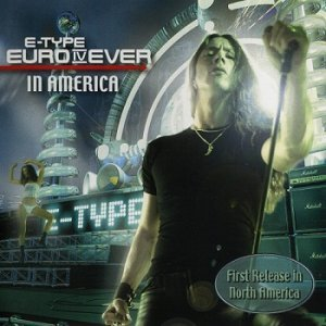 E-Type - Euro IV Ever - In America (2006)