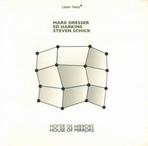 Mark Dresser, Ed Harkins, Steven Schick - House of Mirrors (2008)