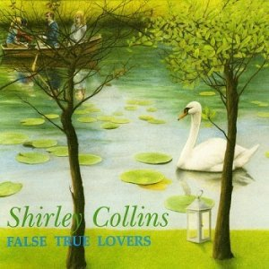 Shirley Collins - False True Lovers [Reissue] (2001)
