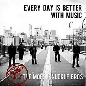 The Mooseknuckle Bros - Every Day Is Better With Music (2013)