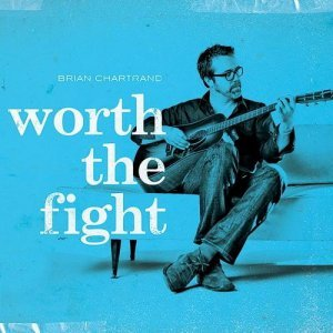 Brian Chartrand - Worth the Fight (2014)