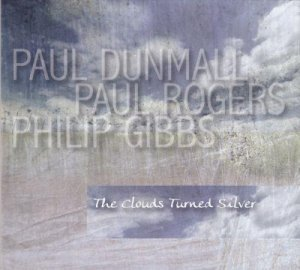 Paul Dunmall, Paul Rogers, Philip Gibbs - The Clouds Turned Silver (2014)