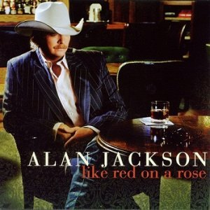 Alan Jackson - Like Red On A Rose (2006)