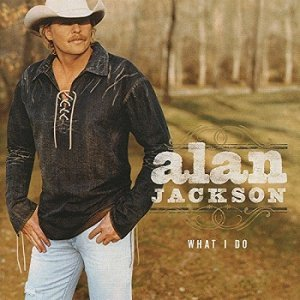 Alan Jackson - What I Do (2004)
