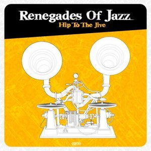 Renegades Of Jazz - Hip To The Jive (2011) [Hi-Res]