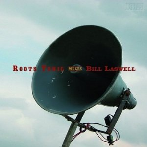 Roots Tonic Meets Bill Laswell - Roots Tonic Meets Bill Laswell (2006)