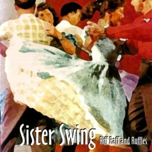Sister Swing - Riff Raff and Ruffles (2005)
