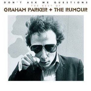 Graham Parker & The Rumour - Dont Ask Me Questions The Best Of (2014)