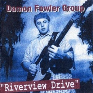 Damon Fowler Group - Riverview Drive (1998)
