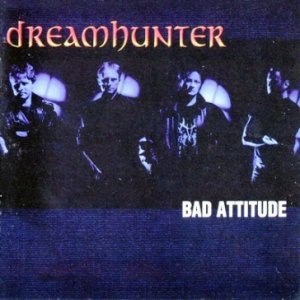 Dreamhunter - Bad Attitude (2001)