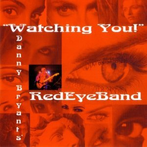 Danny Bryant's RedEyeBand - Watching You! (2002)