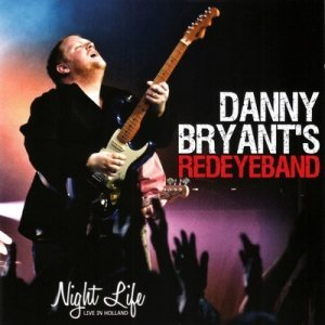 Danny Bryant's RedEyeBand - Night Life - Live In Holland (2012)