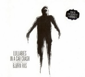 Bjorn Riis - Lullabies in a Car Crash (2014)