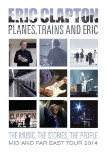 Eric Clapton - Planes, Trains and Eric (2014)