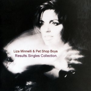 Liza Minnelli & Pet Shop Boys  - Results .Singles Collection [Remastered&Compilation] (Bootleg)2CD (2014)