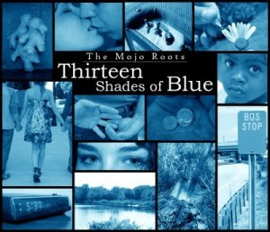 The Mojo Roots - Thirteen Shades Of Blue (2010)