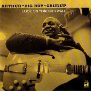 "Arthur ""Big Boy"" Crudup - Look On Yonder Wall (1997)"