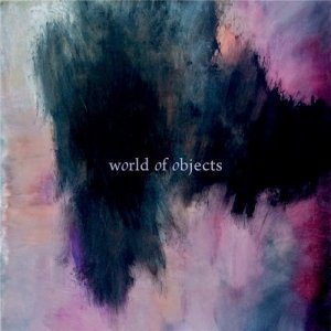 Jeremiah Cymerman, Evan Parker, Nate Wooley - World of Objects (2014)