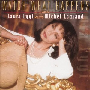 Laura Fygi - Watch What Happens: When Laura Fygi Meets Michel Legrand [Japan] (1997)