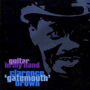 Clarence ''Gatemouth'' Brown - Guitar In My Hand (1999)