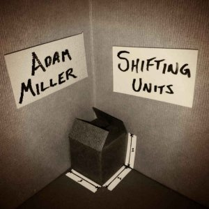 Adam Miller - Shifting Units (2014)