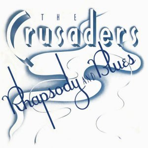 The Crusaders - Rhapsody And Blues (1980) [Remastered 2014]