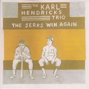 The Karl Hendricks Trio - The Jerks Win Again (2003)