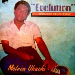 Melvin Ukachi - Evolution - Bring Back The Ofege Beat (1981)