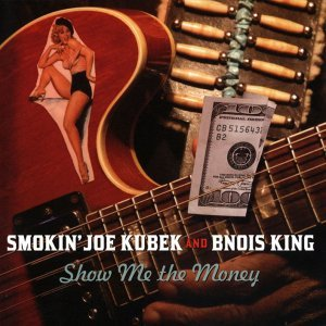 Smokin' Joe Kubek & Bnois King - Show Me the Money (2004)