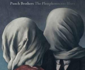 Punch Brothers - The Phosphorescent Blues [HDtracks] (2015)