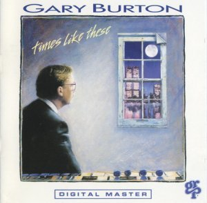 Gary Burton - Times Like These (1990)