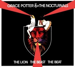 Grace Potter & The Nocturnals - The Lion The Beast The Beat [UK Deluxe Edition] (2013)