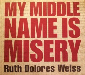 Ruth Dolores Weiss - My Middle Name Is Misery (2012)