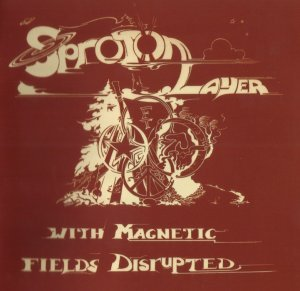 Sproton Layer - With Magnetic Fields Disrupted (1970) [2011]